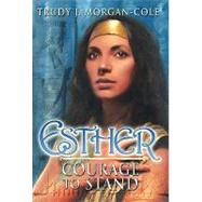 Esther : Courage to Stand by Morgan-Cole, Trudy, 9780828024303