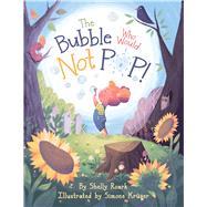 The Bubble Who Would Not Pop! by Roark, Shelly; Krüger, Simone, 9780998624303