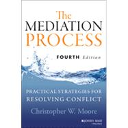 The Mediation Process Practical Strategies for Resolving Conflict by Moore, Christopher W., 9781118304303