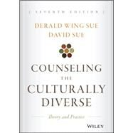 Counseling the Culturally Diverse: Theory and Practice by Sue, Derald Wing; Sue, David, 9781119084303