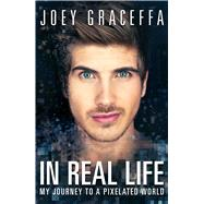 In Real Life by Graceffa, Joey; Lyon, Joshua (CON), 9781476794303