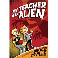 My Teacher Is an Alien by Coville, Bruce; Wimmer, Mike, 9781481404303
