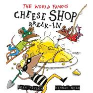 The World-famous Cheese Shop Break-in by Taylor, Sean; Shaw, Hannah, 9781847804303