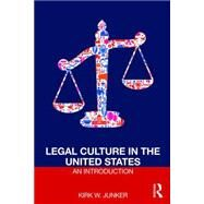 Legal Culture in the United States: An Introduction by Junker; Kirk W., 9781138194304