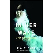 In Her Wake A Ten Tiny Breaths Novella by Tucker, K.A., 9781476784304