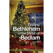 Finding Bethlehem in the Midst of Bedlam by Moore, James W.; Crowe, Joseph, 9781501804304
