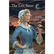 The Last Sister by Mckinney-whitaker, Courtney, 9781611174304