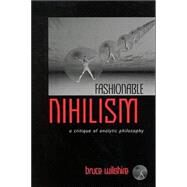 Fashionable Nihilism: A Critique of Analytic Philosophy by Wilshire, Bruce, 9780791454305