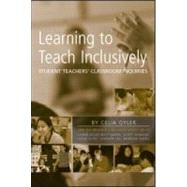Learning to Teach Inclusively: Student Teachers' Classroom Inquiries by Oyler; Celia, 9780805854305