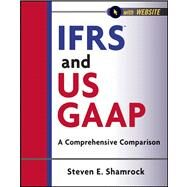 IFRS and US GAAP, with Website A Comprehensive Comparison by Shamrock, Steven E., 9781118144305