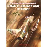 Israeli A-4 Skyhawk Units in Combat by Aloni, Shlomo; Laurier, Jim, 9781846034305
