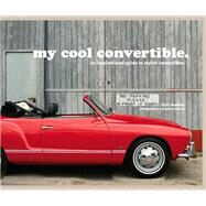My Cool Convertible: An Inspirational Guide to Stylish Convertibles by Haddon, Chris; McNeil, Lyndon, 9781910904305