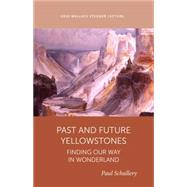 Past and Future Yellowstones by Schullery, Paul, 9781607814306