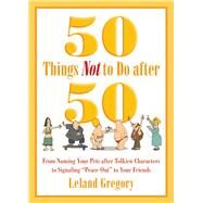 50 Things Not to Do After 50: From Naming Your Pets After Tolkien Characters to Signaling
