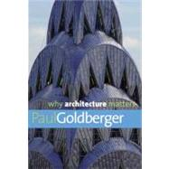 Why Architecture Matters by Paul Goldberger, 9780300144307