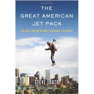 The Great American Jet Pack; The Quest for the Ultimate Individual Lift Device by Unknown, 9781613744307