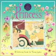 Princess : A Glittering Guide for Young Ladies by SPARKLINGTON, MADAMEGURNEY, STELLA, 9780763634308
