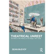 Theatrical Unrest: Ten Riots in the History of the Stage, 1601-2004 by Mcevoy; Sean, 9781138914308
