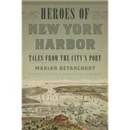 Heroes of New York Harbor by Betancourt, Marian, 9781493024308