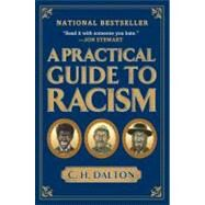 A Practical Guide to Racism by Dalton, C. H., 9781592404308