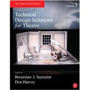 Technical Design Solutions for Theatre Volume 3 by Sammler; Bronislaw J., 9780415824309