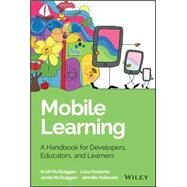 Mobile Learning: A Handbook for Developers, Educators, and Learners by Mcquiggan, Scott; Mcquiggan, Jamie; Sabourin, Jennifer; Kosturko, Lucy, 9781118894309