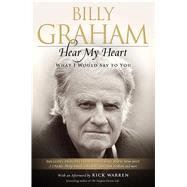Hear My Heart What I Would Say to You by Graham, Billy; Warren, Rick, 9781476734309