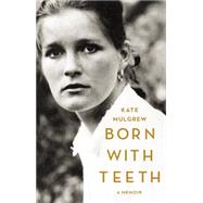 Born with Teeth by Mulgrew, Kate, 9780316334310
