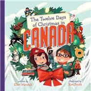 The Twelve Days of Christmas in Canada by Warwick, Ellen; Smith, Kim, 9781454914310