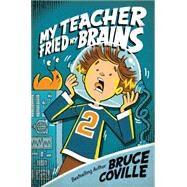 My Teacher Fried My Brains by Coville, Bruce; Pierard, John, 9781481404310