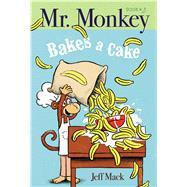 Mr. Monkey Bakes a Cake by Mack, Jeff; Mack, Jeff, 9781534404311