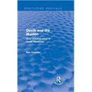 Death and the Maiden (Routledge Revivals): Girls' Initiation Rites in Greek Mythology by Ken Dowden; Classics Departmen, 9781138014312