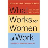 What Works for Women at Work by Williams, Joan C.; Dempsey, Rachel; Slaughter, Anne-Marie, 9781479814312