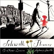 Sidewalk Flowers by Lawson, JonArno; Smith, Sydney, 9781554984312