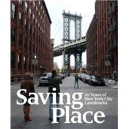 Saving Place: 50 Years of New York City Landmarks by Albrecht, Donald; Dolkart, Andrew S.; Worden, Seri (CON); Bollack, Francoise Astorg; Brady, Claudette, 9781580934312