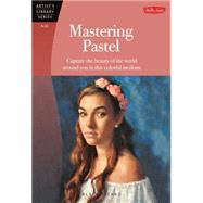 Mastering Pastel: Capture the Beauty of the Wworld Around You in This Colorful Medium by Picard, Alain, 9781600584312