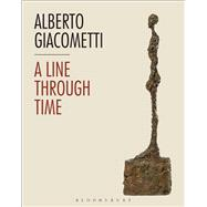 Alberto Giacometti A Line Through Time by Milburn, Claudia; Winner, Calvin, 9781350004313