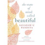 The State of Mind Called Beautiful by Pandita, Sayadaw U.; Wheeler, Kate; Vivekananda, Venerable; Davis, Jake; Scheffer, Andrew, 9781614294313