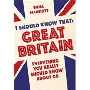 I Should Know That Great Britain: Everything You Really Should Know About Gb by Marriott, Emma, 9781782434313