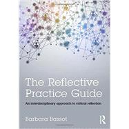 The Reflective Practice Guide: An interdisciplinary approach to critical reflection by Bassot; Barbara, 9781138784314