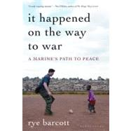 It Happened On the Way to War A Marine's Path to Peace by Barcott, Rye, 9781608194315