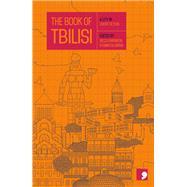 The Book of Tbilisi by Archuashvili, Ina; Deisadze, Erekle; Gela, Chkvanava; Javakhadze, Irakli; Jobava, Gvantsa, 9781910974315