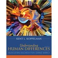 Understanding Human Differences Multicultural Education for a Diverse America, Enhanced Pearson eText with Loose-Leaf Version - Access Card Package by Koppelman, Kent L., 9780134044316