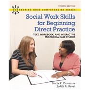 Social Work Skills for Beginning Direct Practice: Loose-leaf Text, Workbook and Interactive Multimedia Case Studies, with REVEL - Access Card Package (4th Edition) by Cummins, Linda K.; Sevel, Judith A., 9780134114316