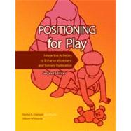 Positioning for Play : Interactive Activities to Enhance Movement and Sensory Exploration by Diamant, Rachel B.; Whiteside, Allison, 9781416404316