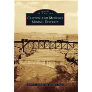 Clifton and Morenci Mining District by Chilicky, Robert A.; Hunt, Gerald D., 9781467134316