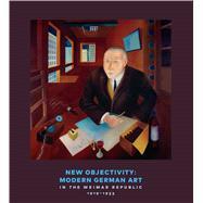 New Objectivity: Modern German Art in the Weimar Republic 1919-1933 by Barron, Stephanie; Eckmann, Sabine; Bader, Graham (CON); Bahlmann, Nana (CON); Bergman, Lauren (CON), 9783791354316