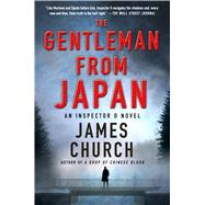 The Gentleman from Japan An Inspector O Novel by Church, James, 9780312614317
