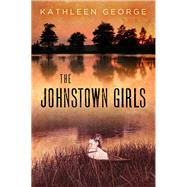 The Johnstown Girls by George, Kathleen, 9780822944317