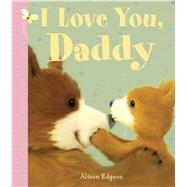 I Love You, Daddy by Edgson, Alison, 9781499804317